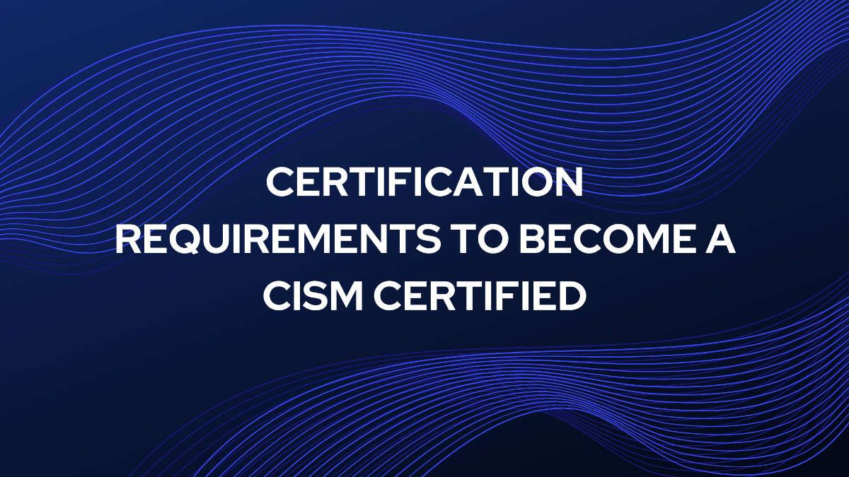 certification-requirements-for-cism
