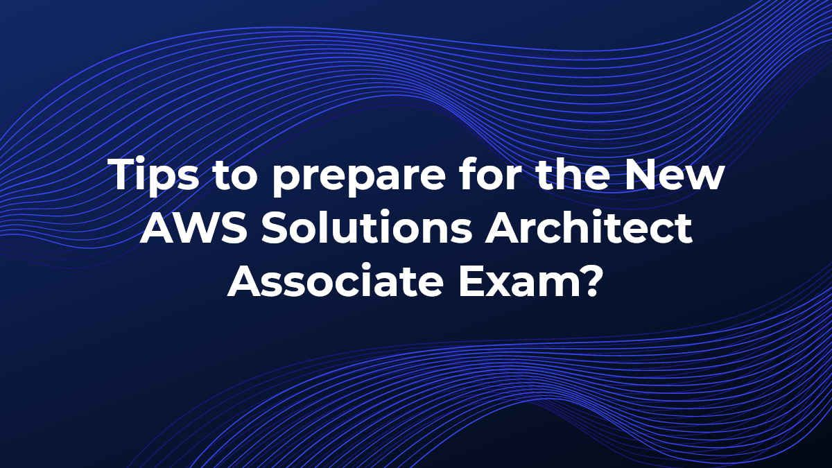tips-to-prepare-for-the-new-aws-solutions-architect-associate-exam